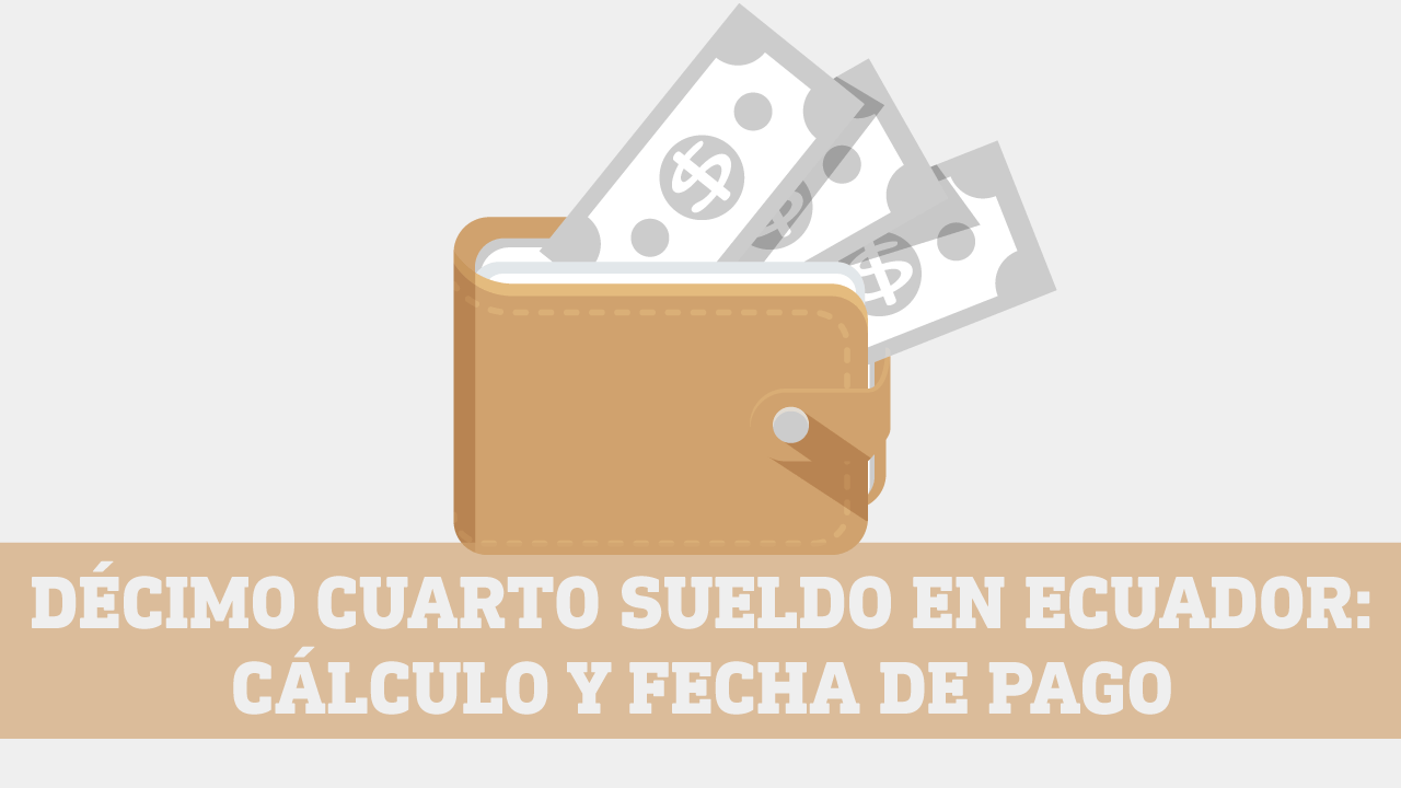 Calculo y fecha de pago Decimo Cuarto Sueldo Ecuador