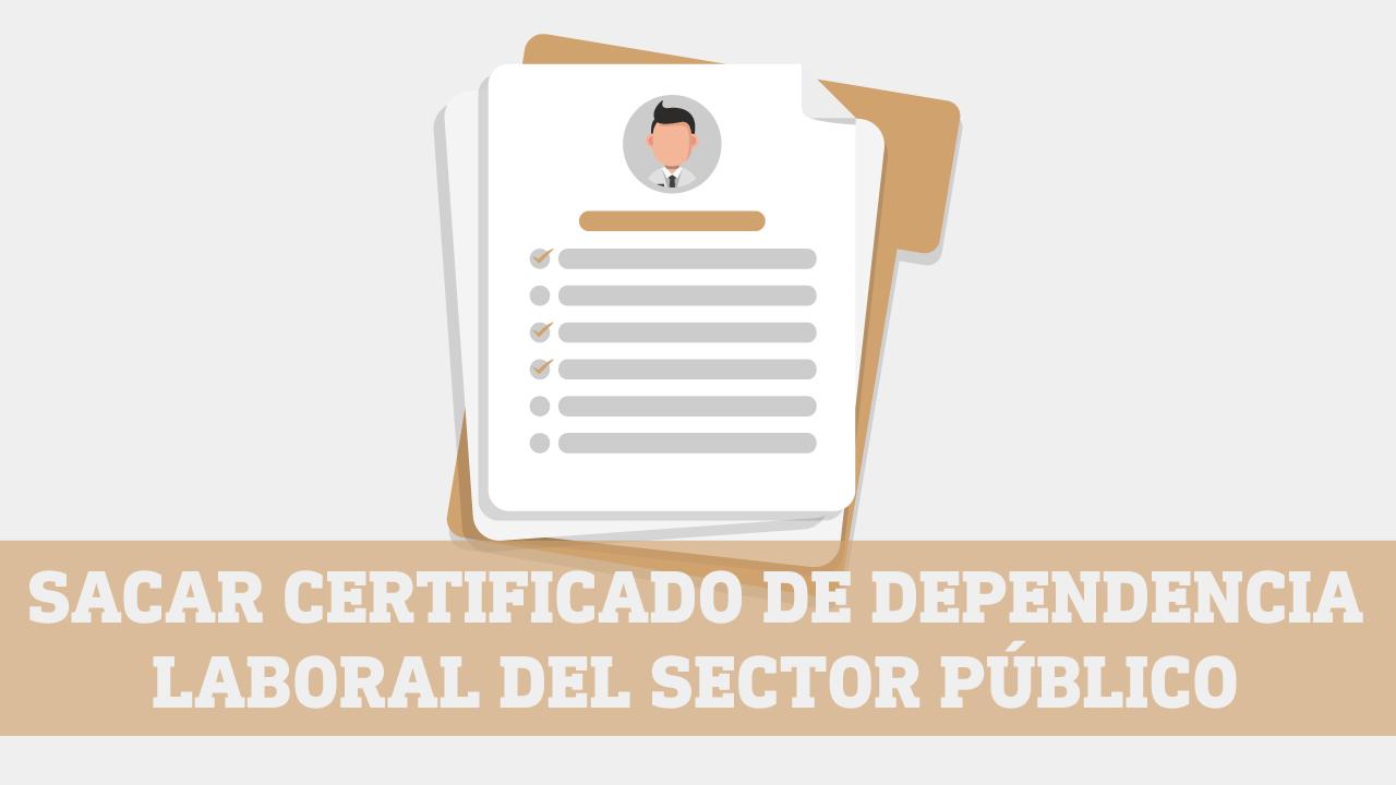 Obtener Certificado de Relacion de Dependencia Laboral del Sector Publico