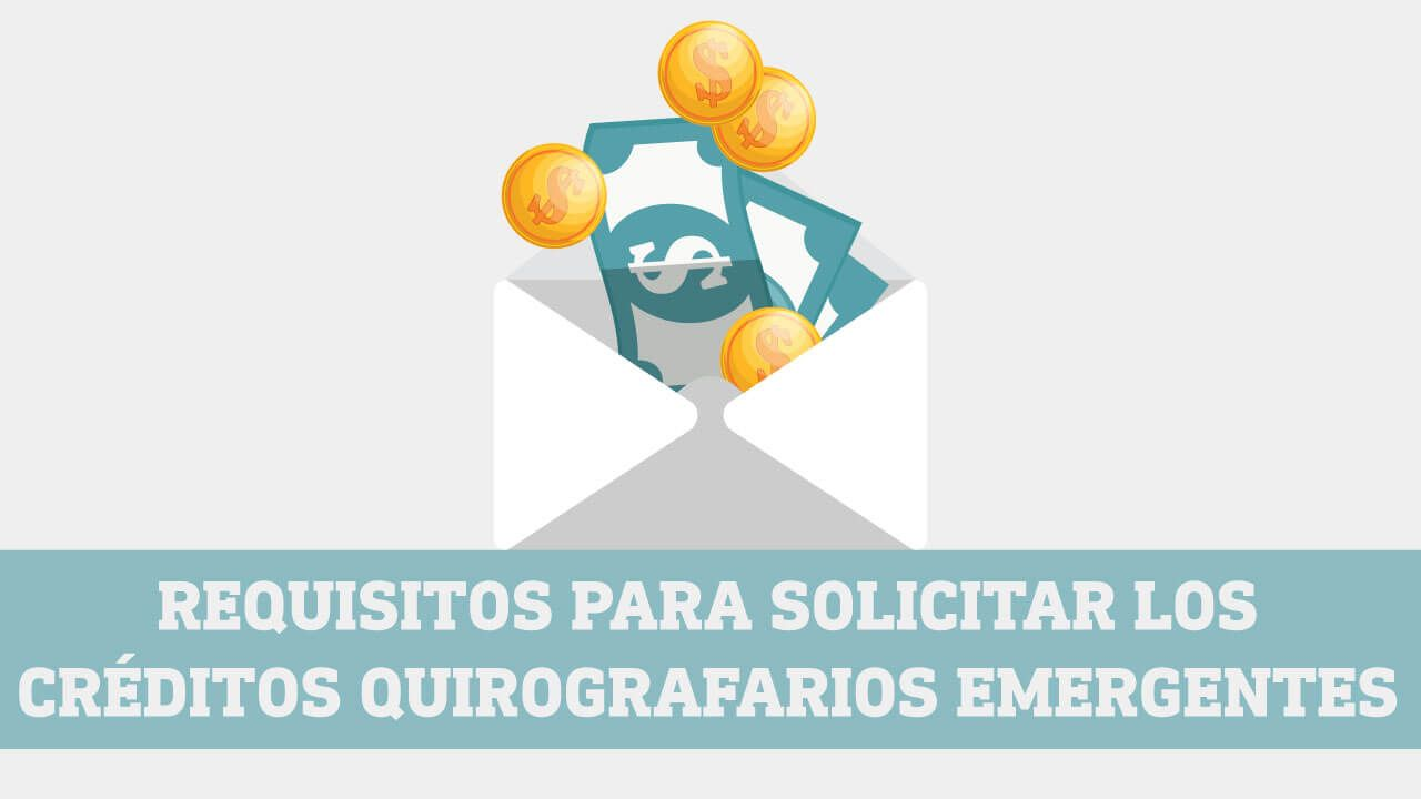 Requisitos para solicitar los creditos quirografarios emergentes BIESS
