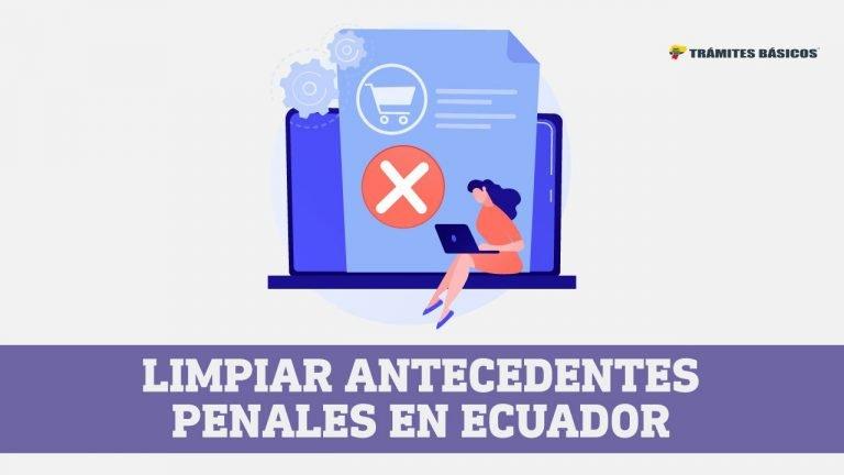 Limpiar antecedentes penales Ecuador